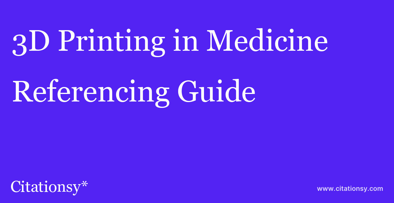 cite 3D Printing in Medicine  — Referencing Guide