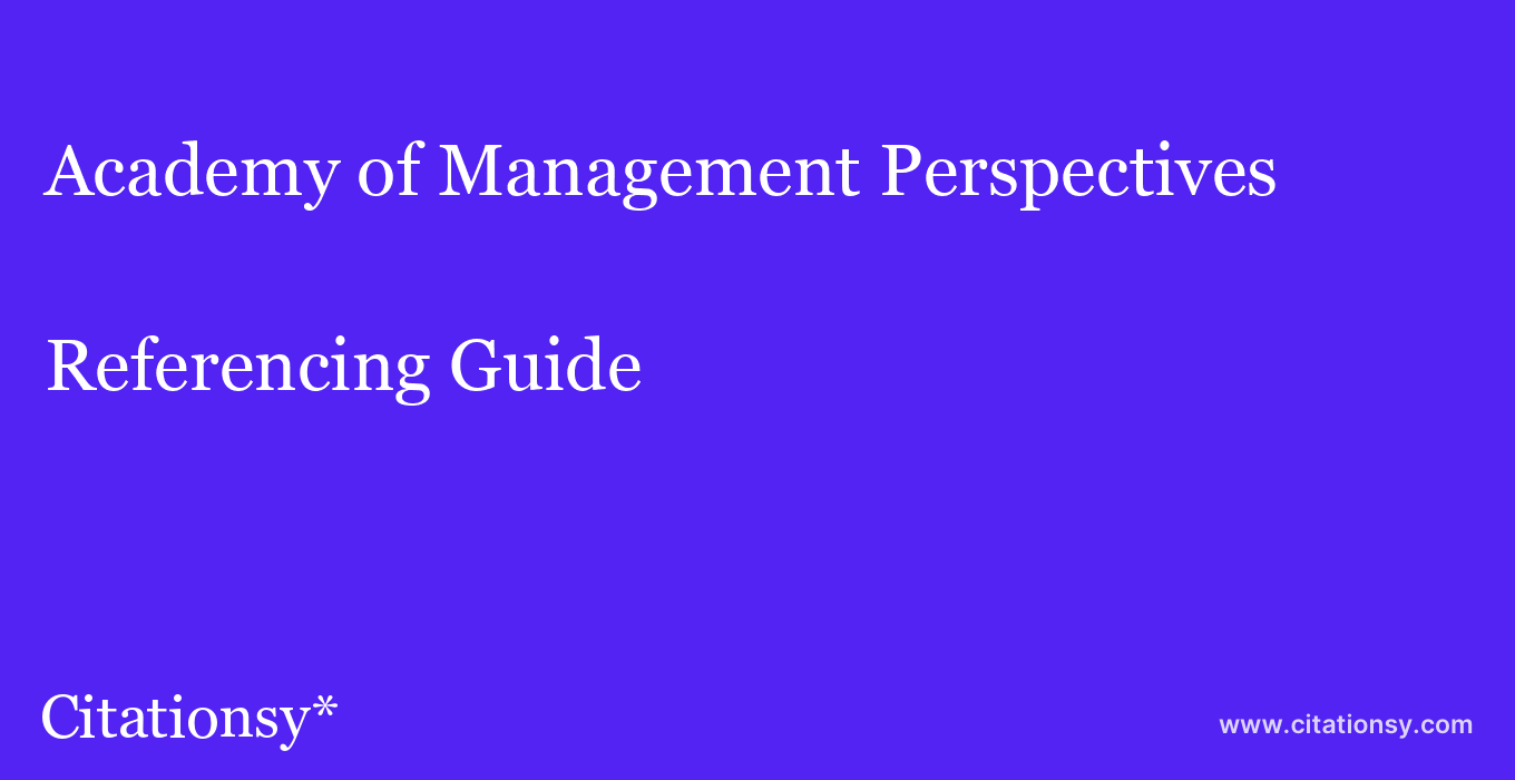 cite Academy of Management Perspectives  — Referencing Guide