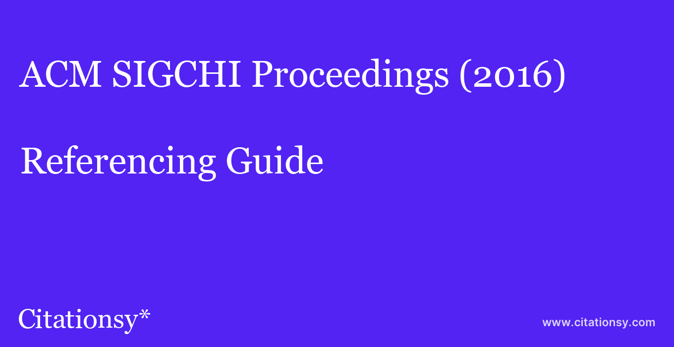 cite ACM SIGCHI Proceedings (2016)  — Referencing Guide