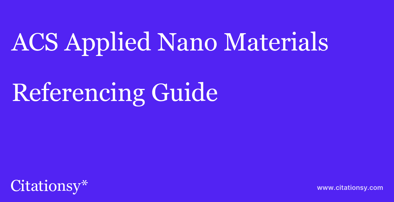 cite ACS Applied Nano Materials  — Referencing Guide