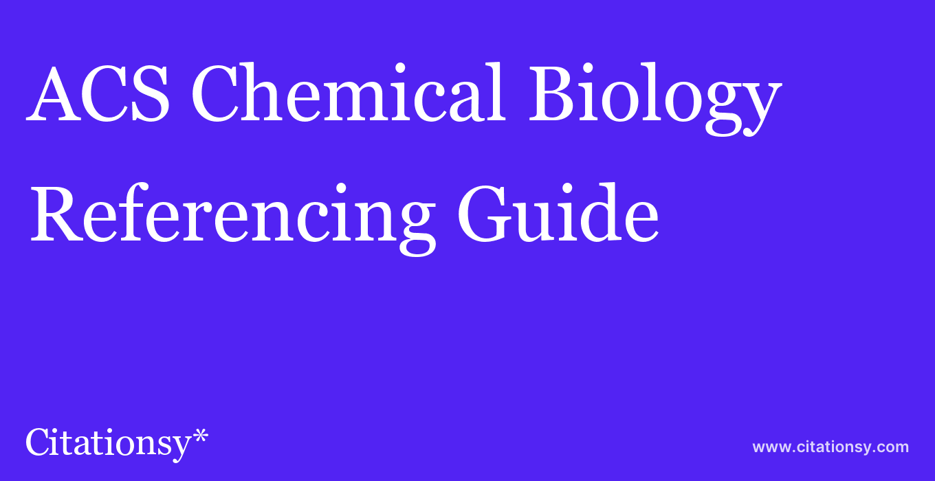 cite ACS Chemical Biology  — Referencing Guide