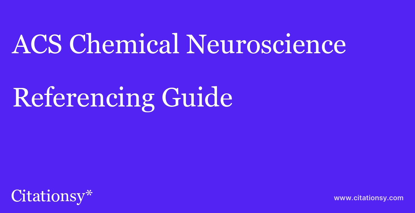 cite ACS Chemical Neuroscience  — Referencing Guide