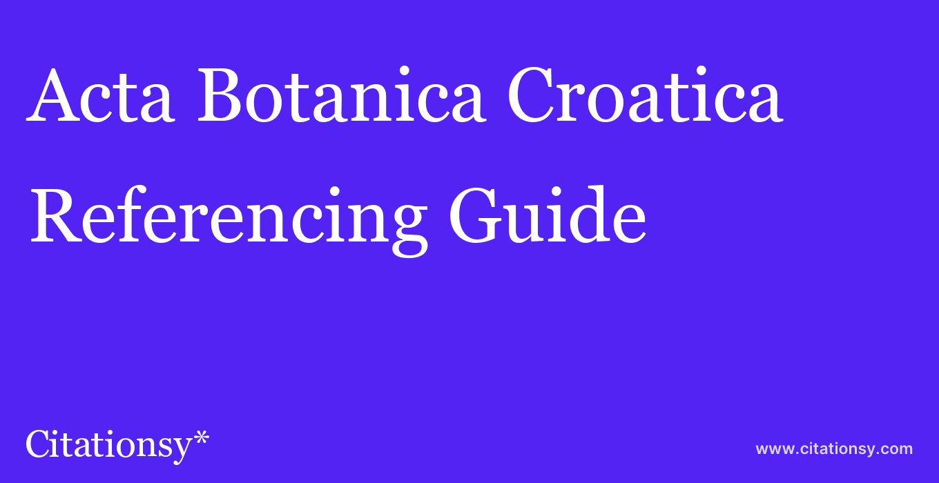 cite Acta Botanica Croatica  — Referencing Guide