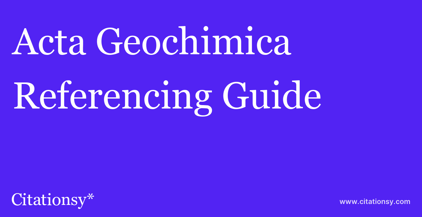cite Acta Geochimica  — Referencing Guide