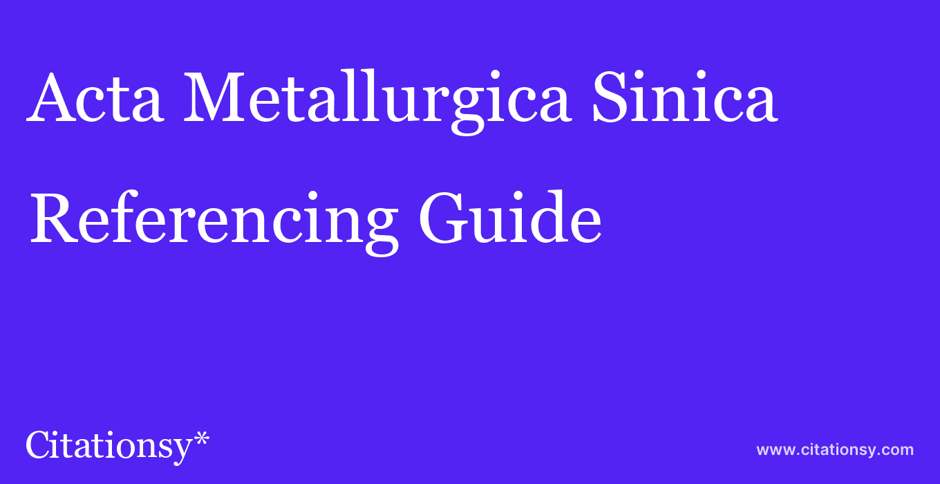 cite Acta Metallurgica Sinica  — Referencing Guide