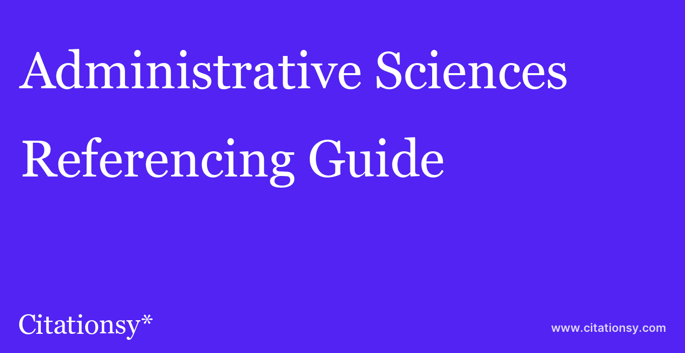 cite Administrative Sciences  — Referencing Guide