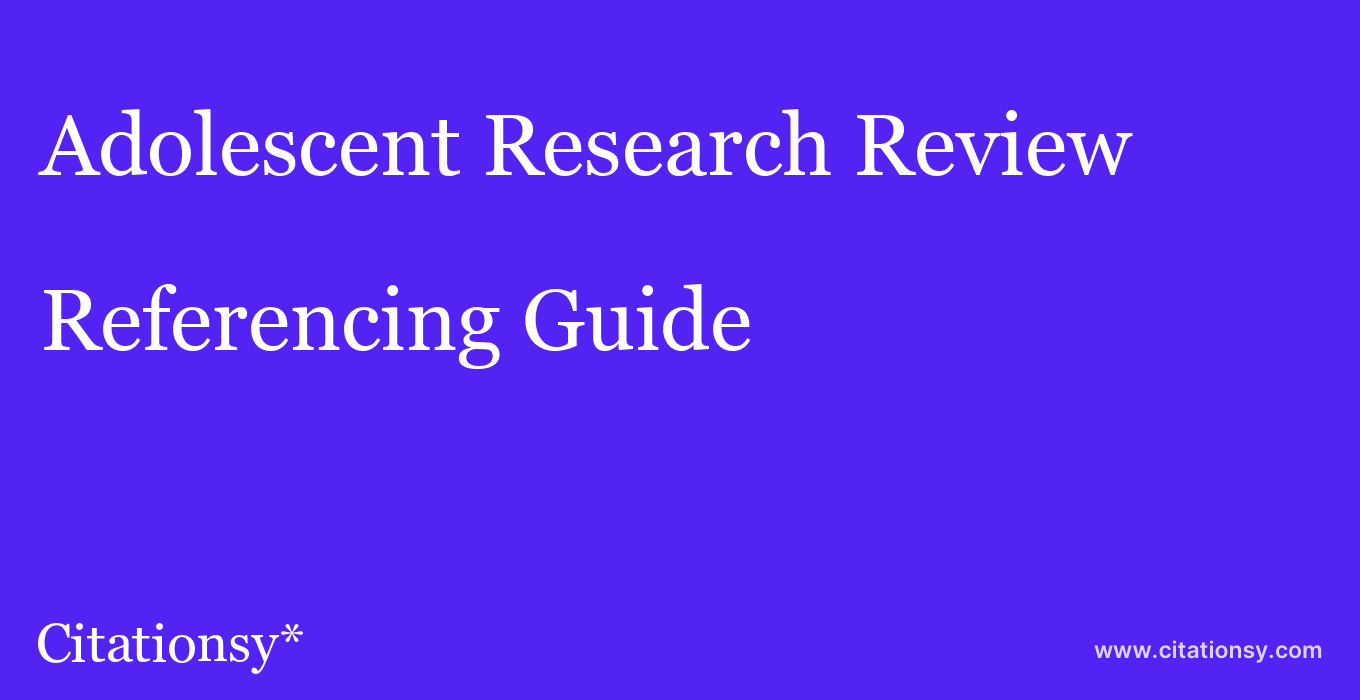cite Adolescent Research Review  — Referencing Guide