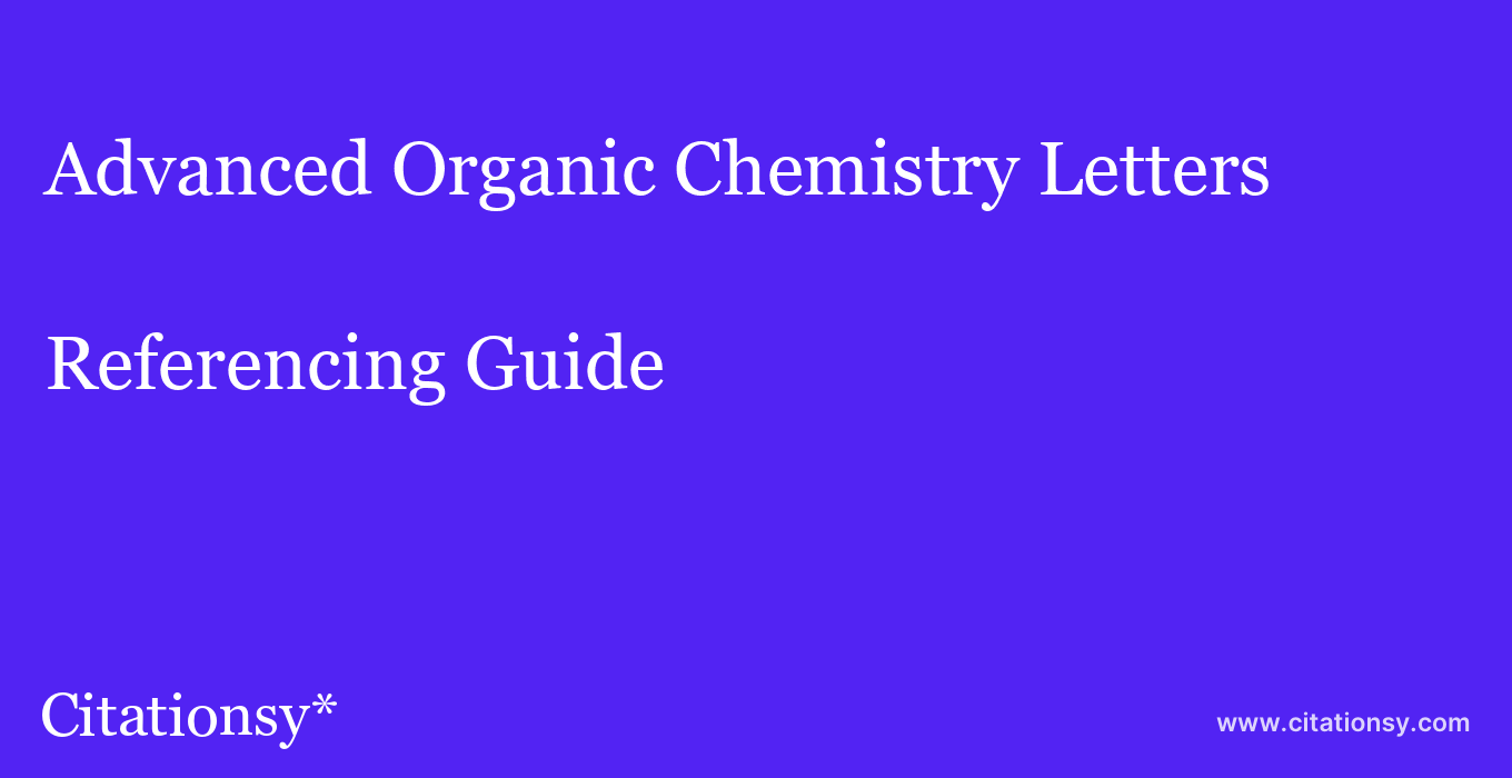 cite Advanced Organic Chemistry Letters  — Referencing Guide