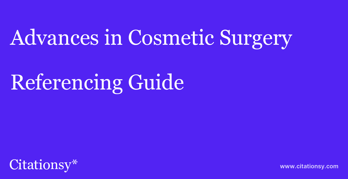 cite Advances in Cosmetic Surgery  — Referencing Guide