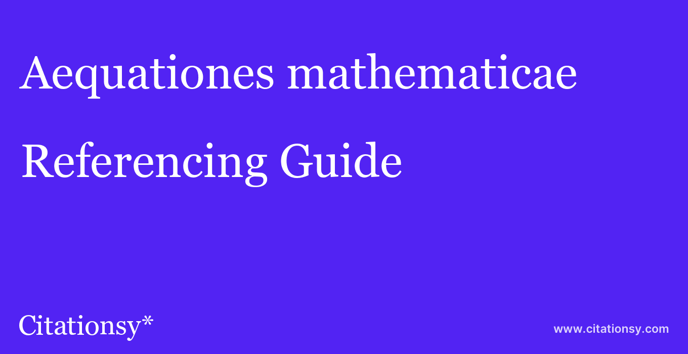 cite Aequationes mathematicae  — Referencing Guide