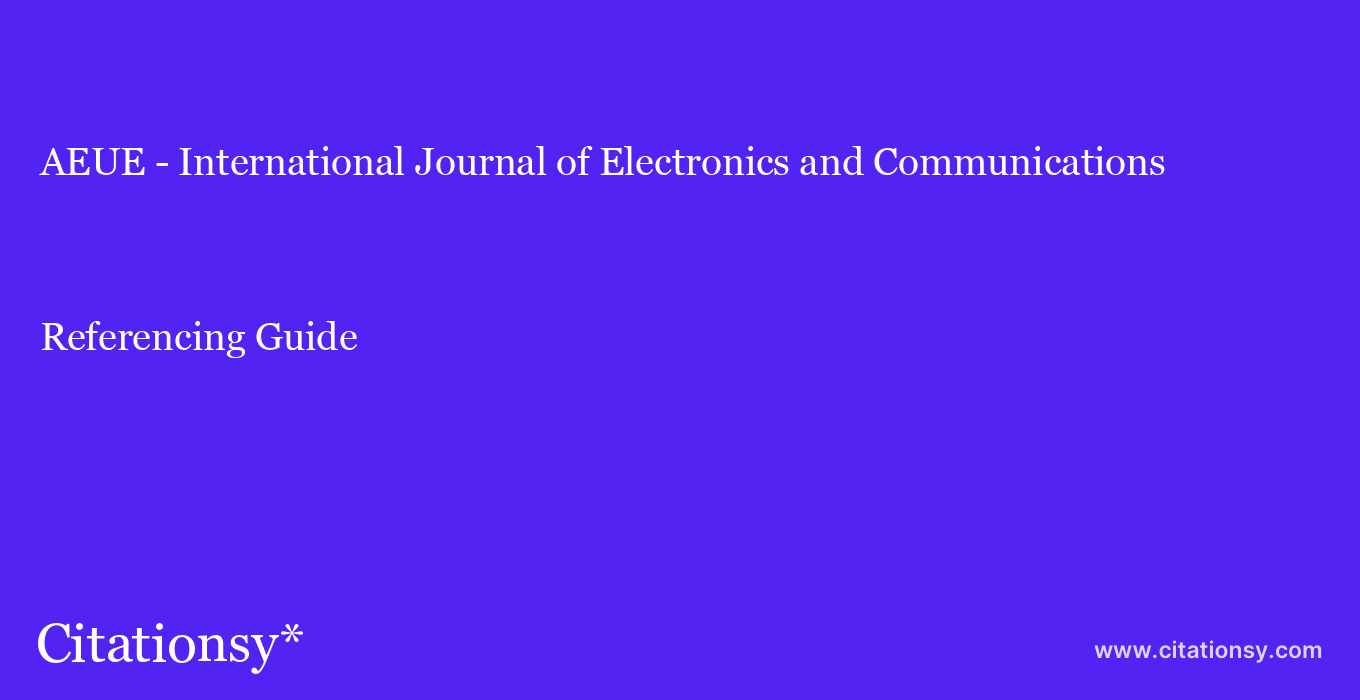 cite AEUE - International Journal of Electronics and Communications  — Referencing Guide