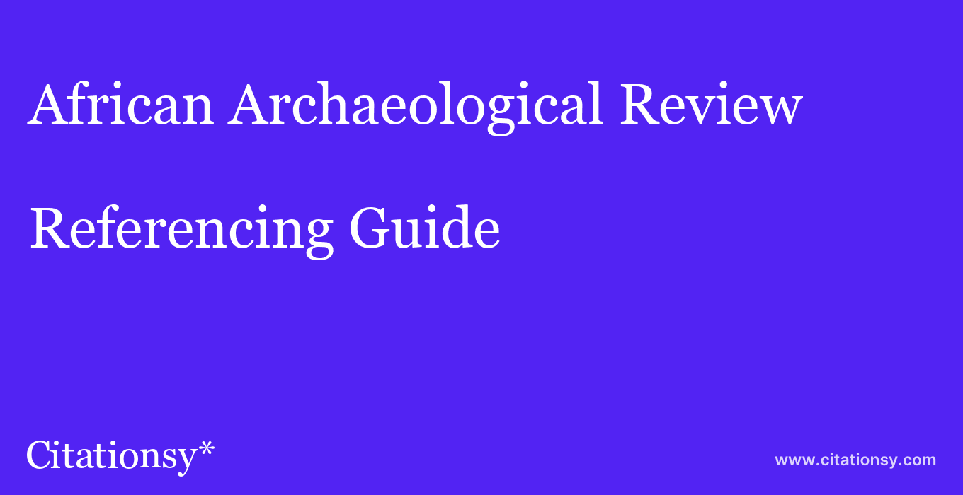 cite African Archaeological Review  — Referencing Guide