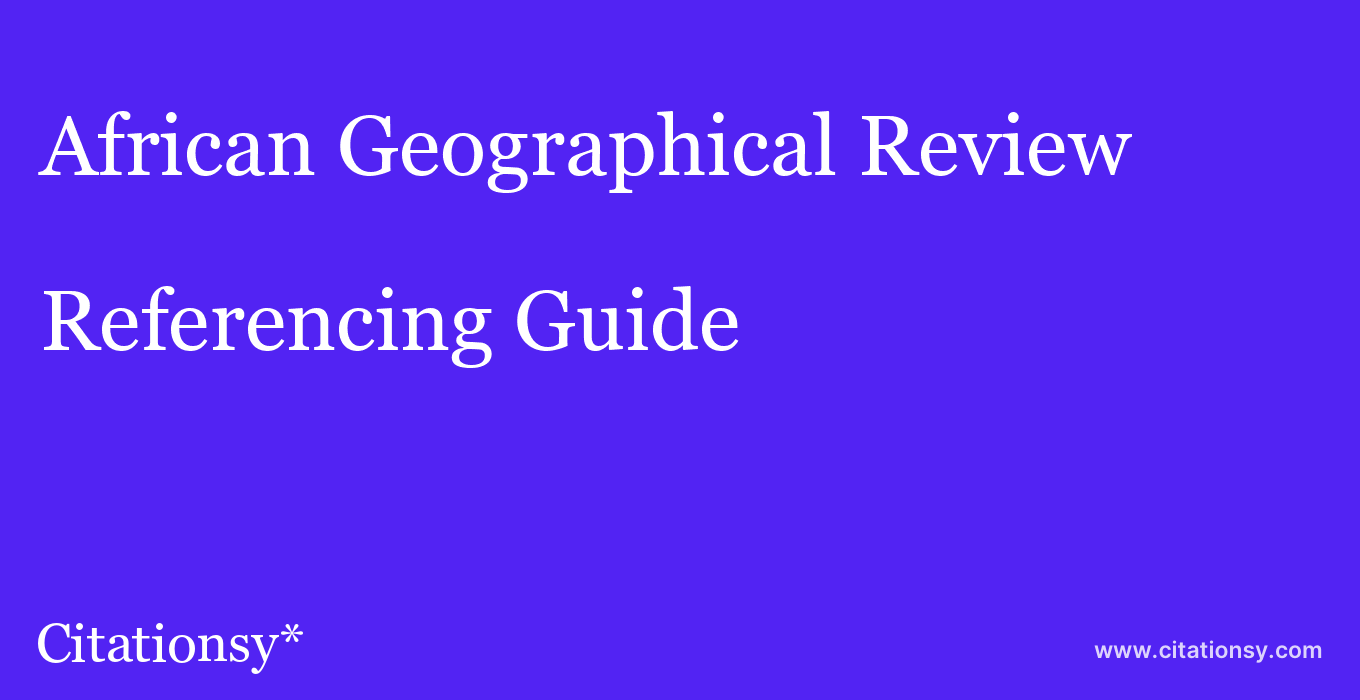 cite African Geographical Review  — Referencing Guide