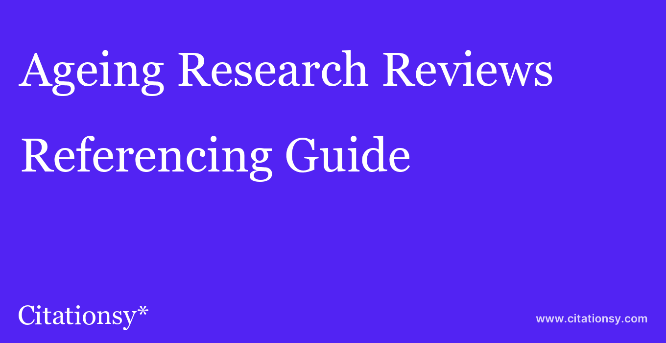 cite Ageing Research Reviews  — Referencing Guide