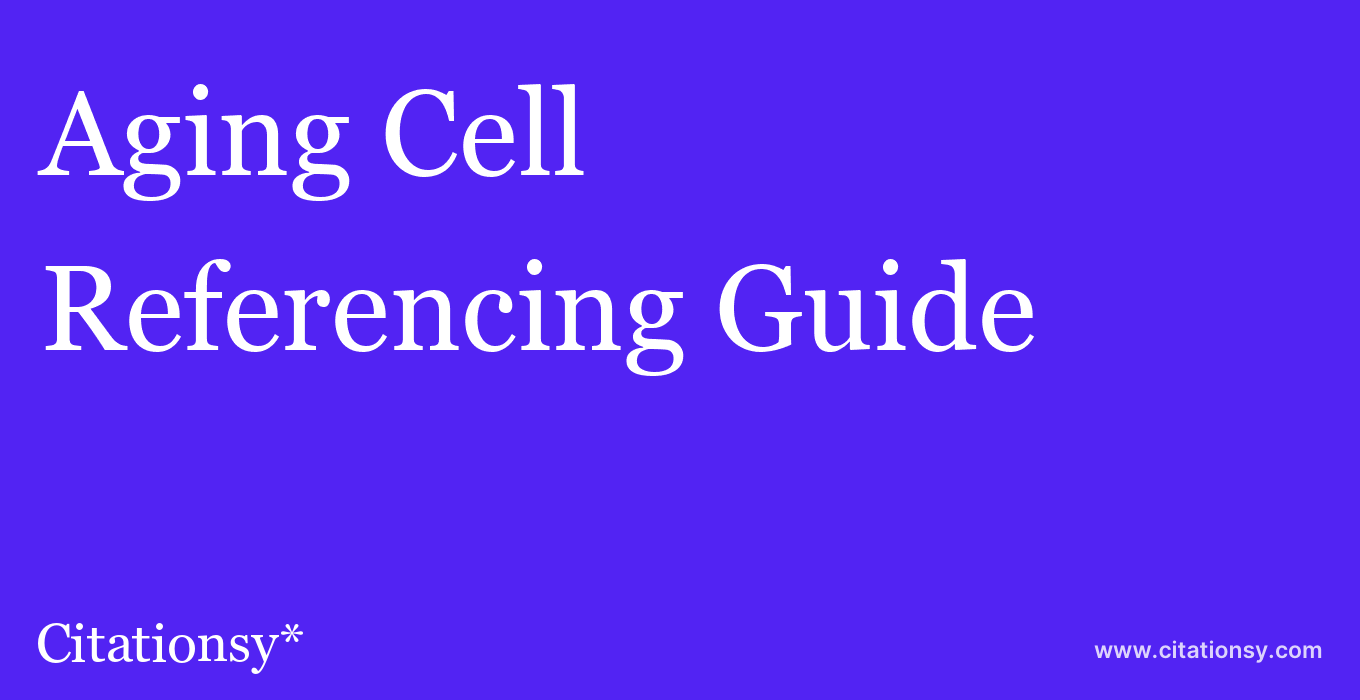 cite Aging Cell  — Referencing Guide