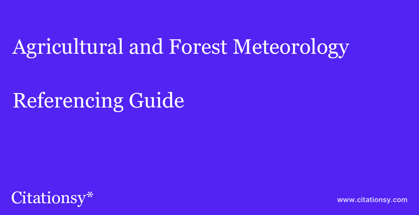 cite Agricultural and Forest Meteorology  — Referencing Guide