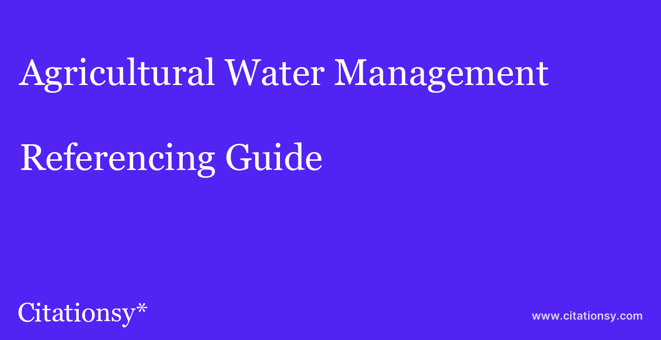 cite Agricultural Water Management  — Referencing Guide