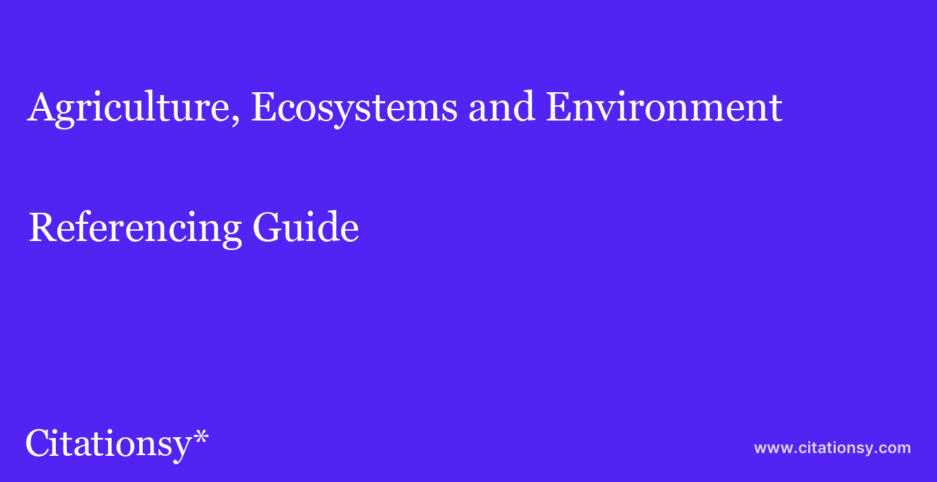 cite Agriculture, Ecosystems and Environment  — Referencing Guide