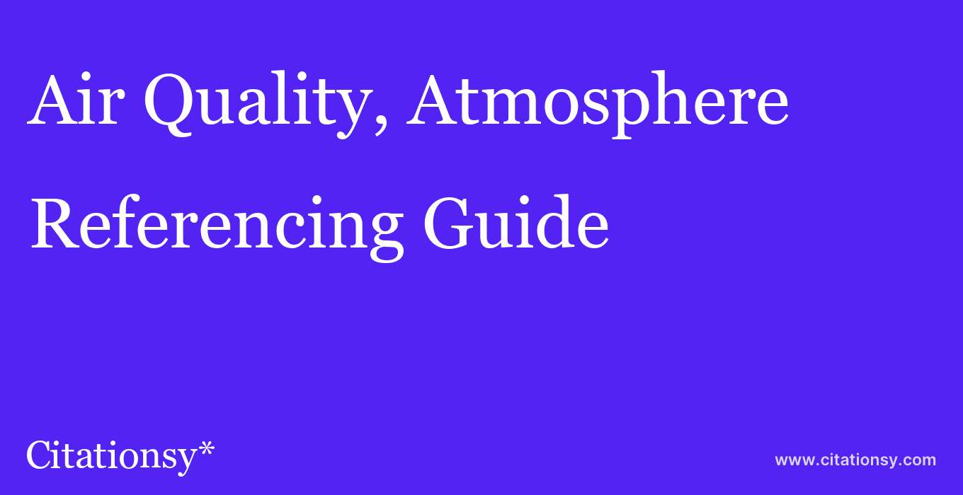 cite Air Quality, Atmosphere & Health  — Referencing Guide