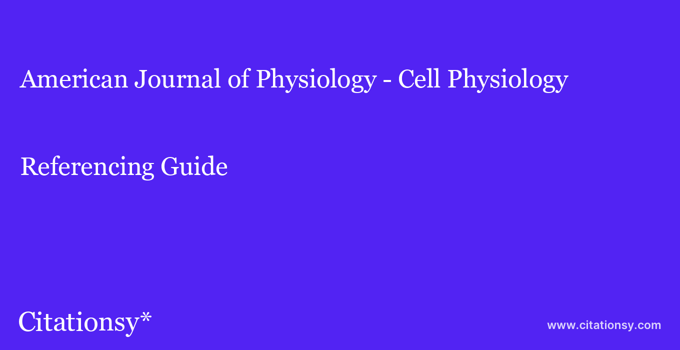 cite American Journal of Physiology - Cell Physiology  — Referencing Guide