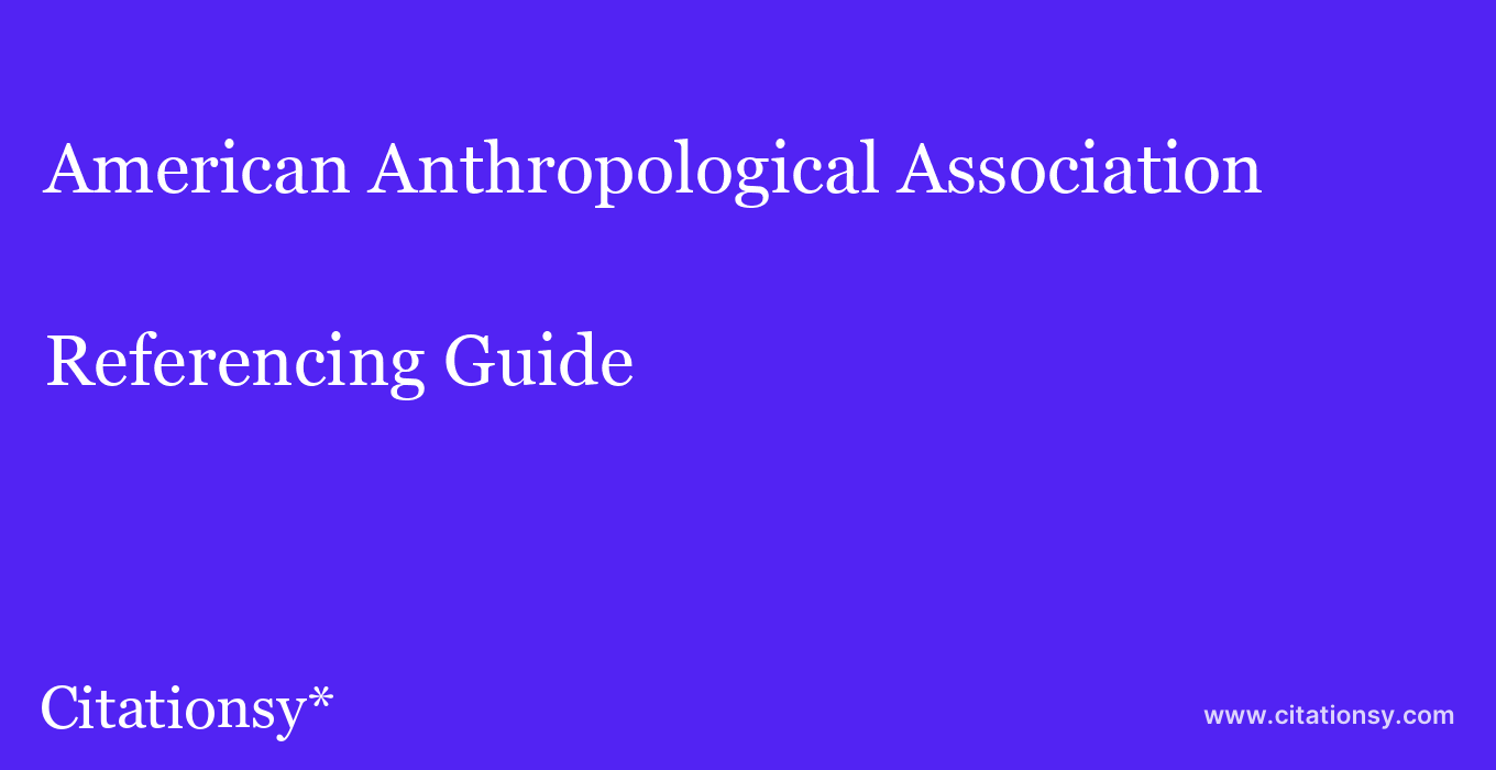 cite American Anthropological Association  — Referencing Guide