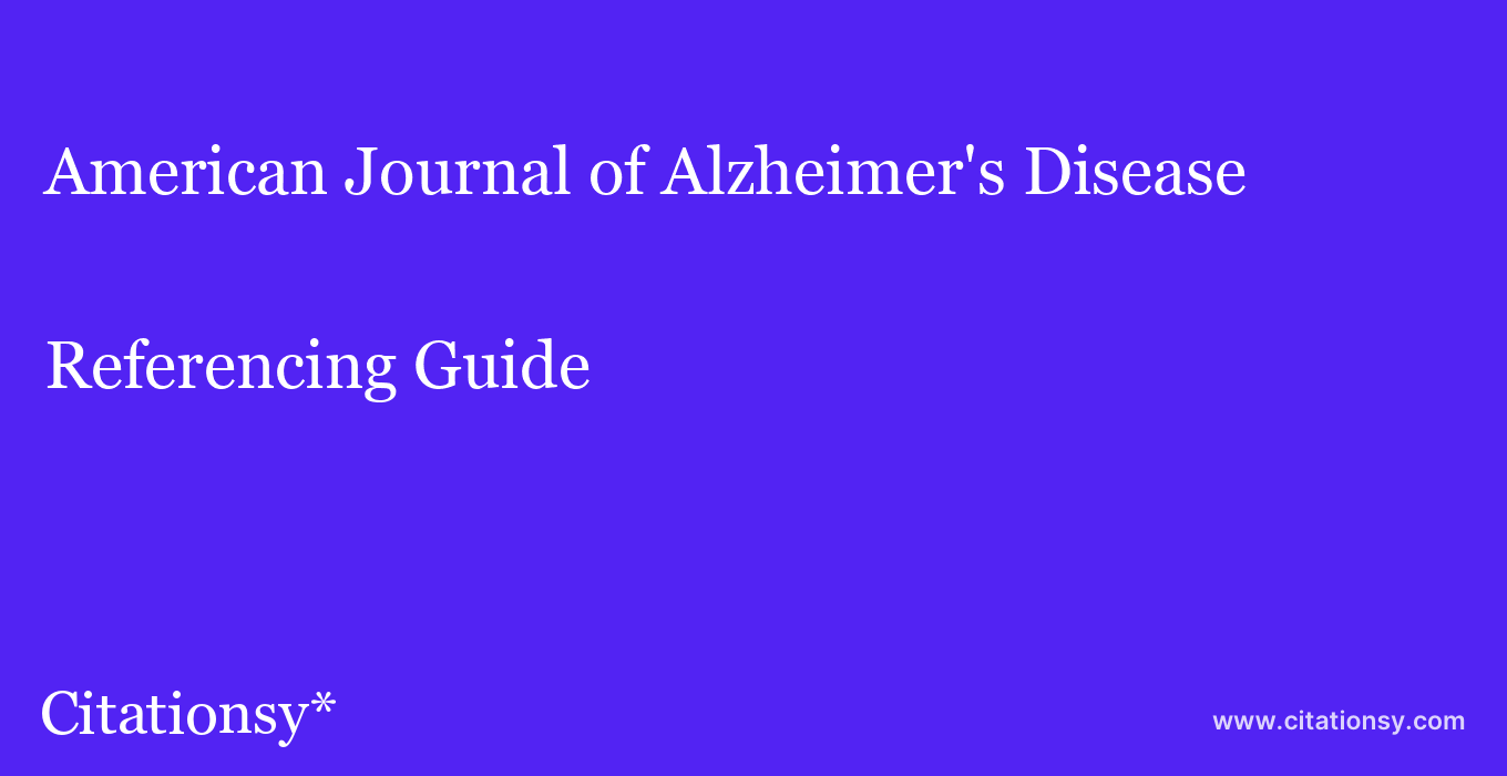 cite American Journal of Alzheimer's Disease & Other Dementias  — Referencing Guide