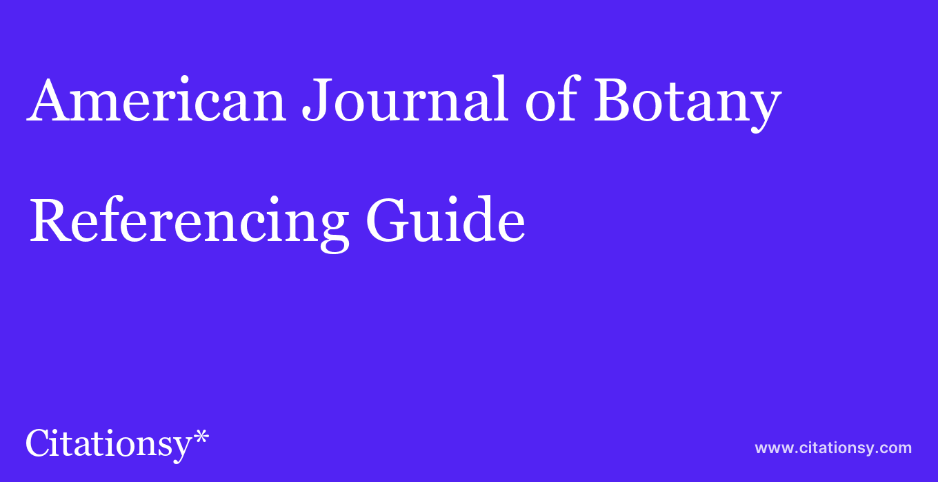 cite American Journal of Botany  — Referencing Guide