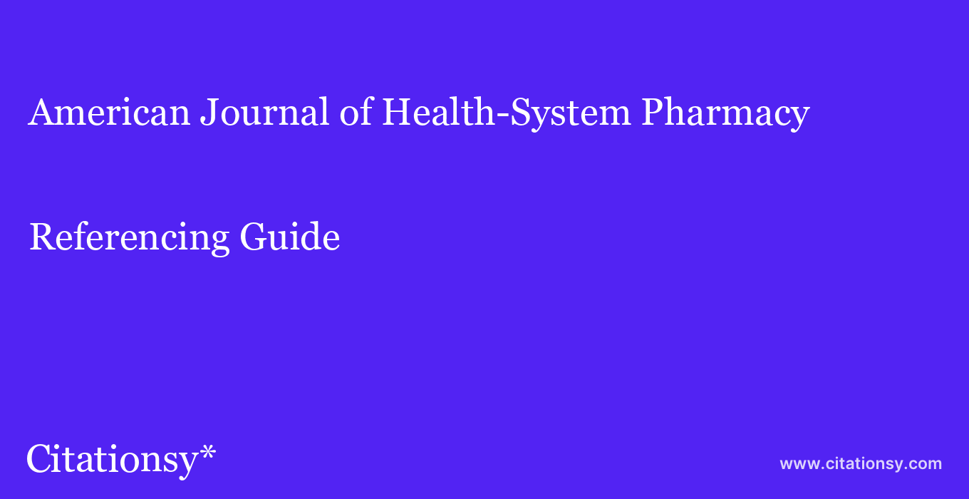 cite American Journal of Health-System Pharmacy  — Referencing Guide