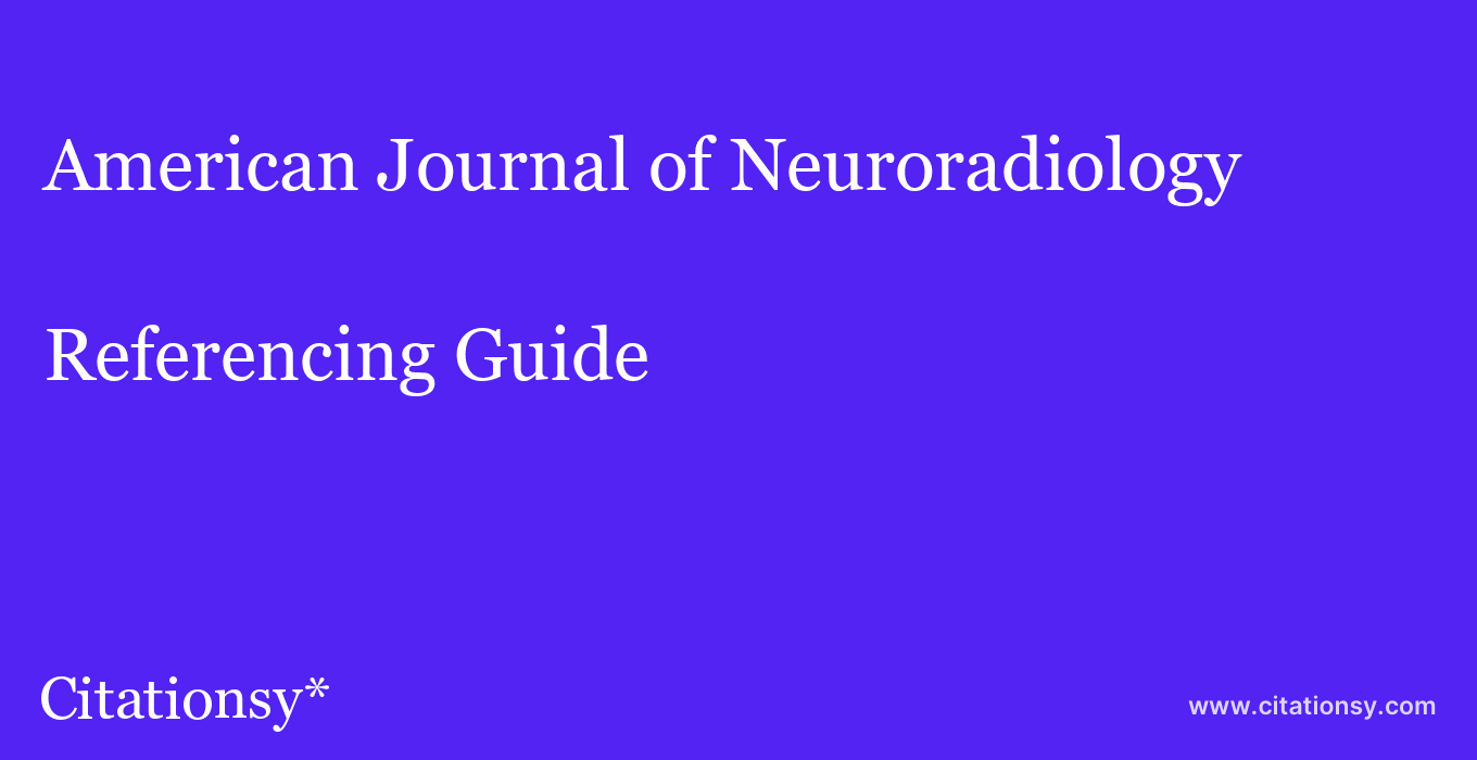 cite American Journal of Neuroradiology  — Referencing Guide