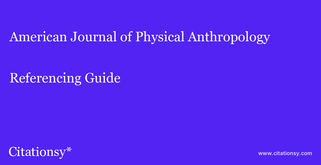cite American Journal of Physical Anthropology  — Referencing Guide