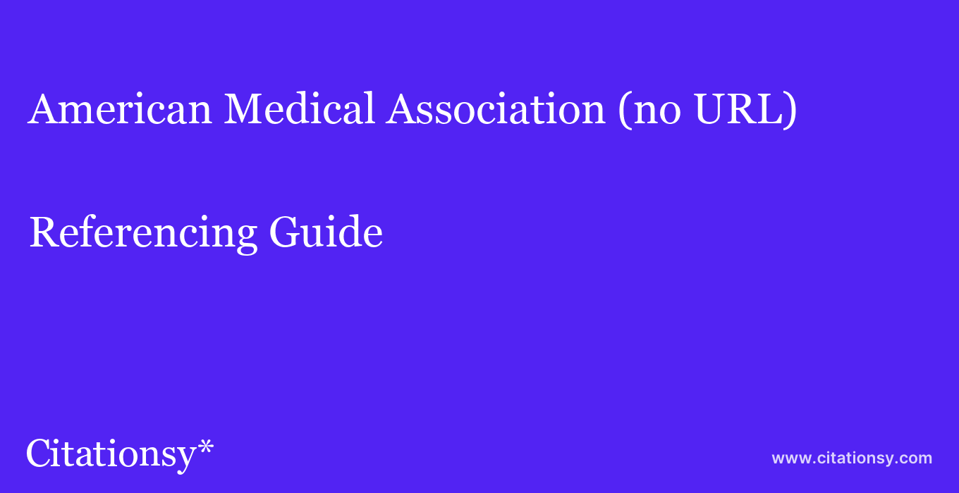 cite American Medical Association (no URL)  — Referencing Guide
