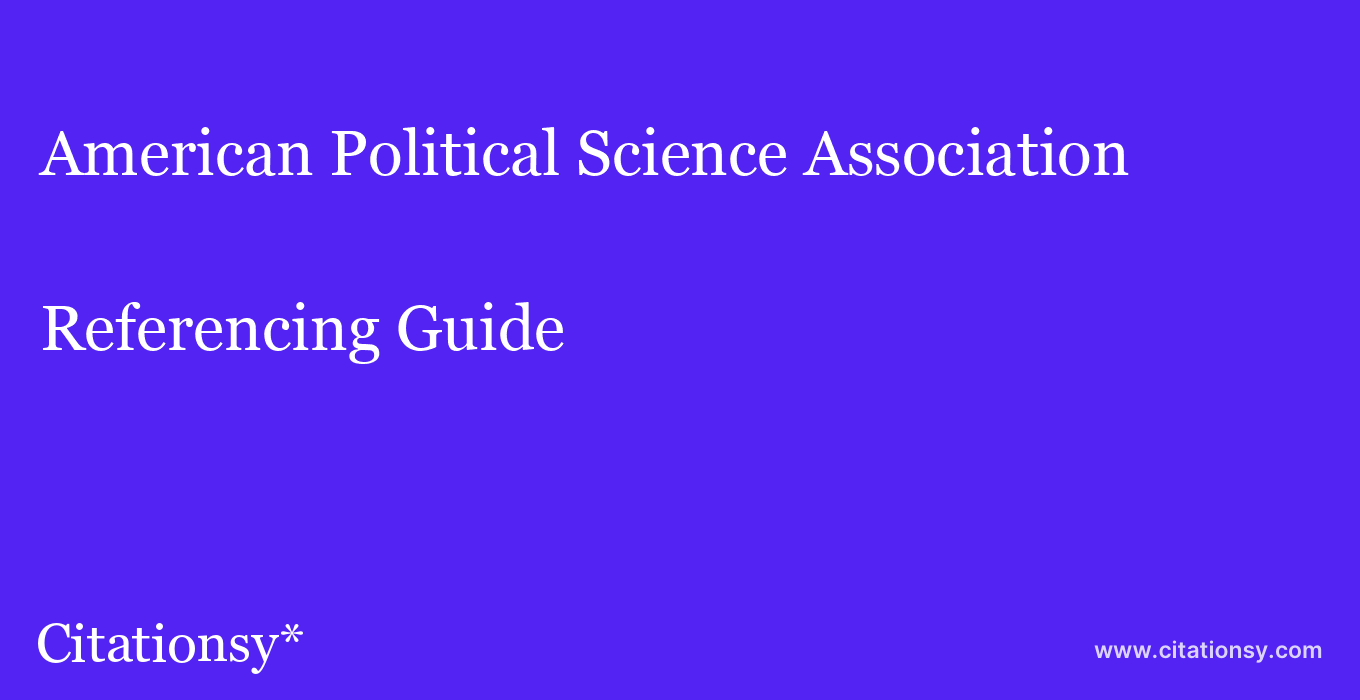 cite American Political Science Association  — Referencing Guide