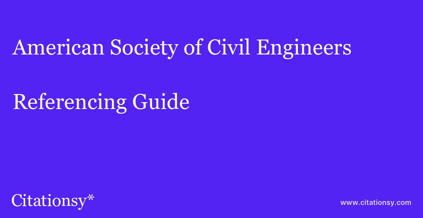 cite American Society of Civil Engineers  — Referencing Guide