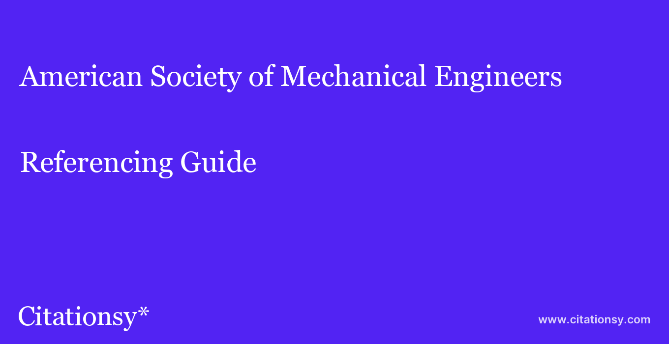 cite American Society of Mechanical Engineers  — Referencing Guide