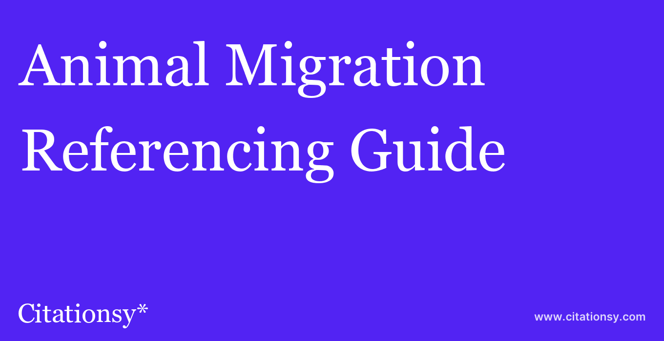 cite Animal Migration  — Referencing Guide