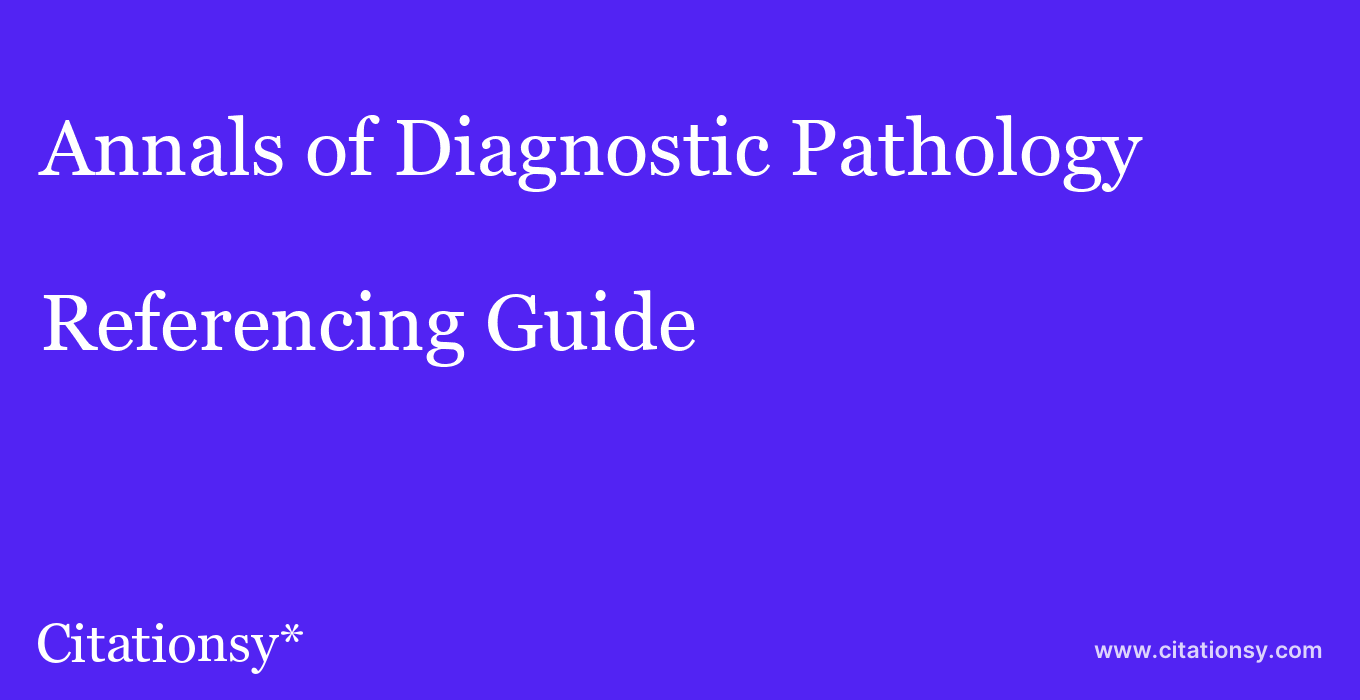 cite Annals of Diagnostic Pathology  — Referencing Guide