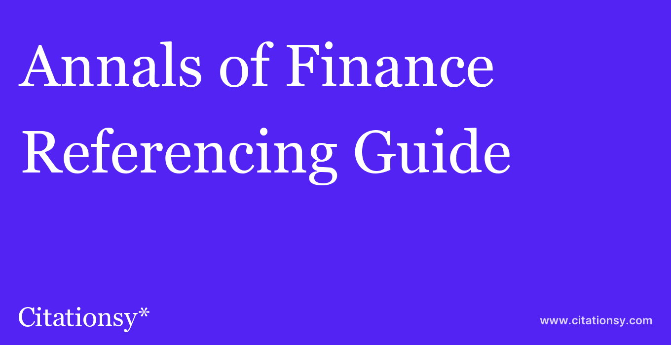 cite Annals of Finance  — Referencing Guide