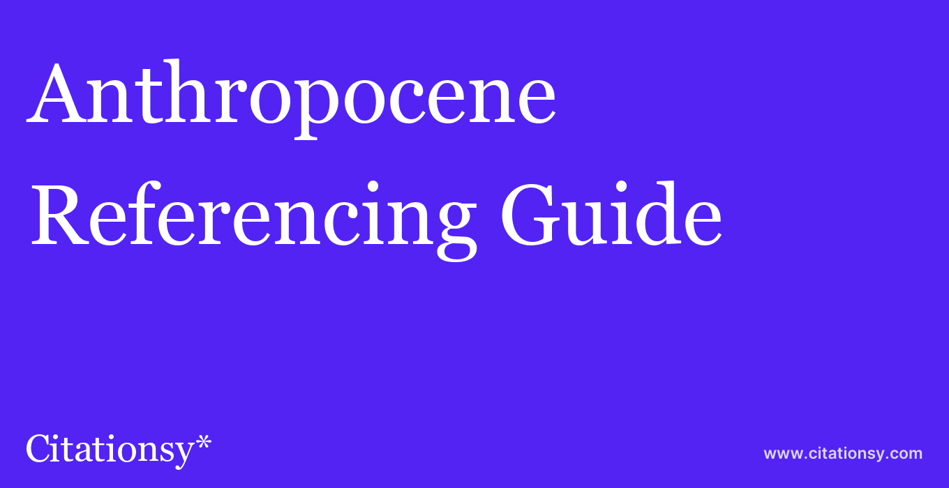 cite Anthropocene  — Referencing Guide