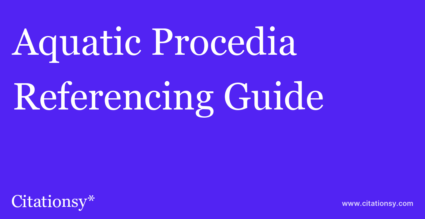 cite Aquatic Procedia  — Referencing Guide