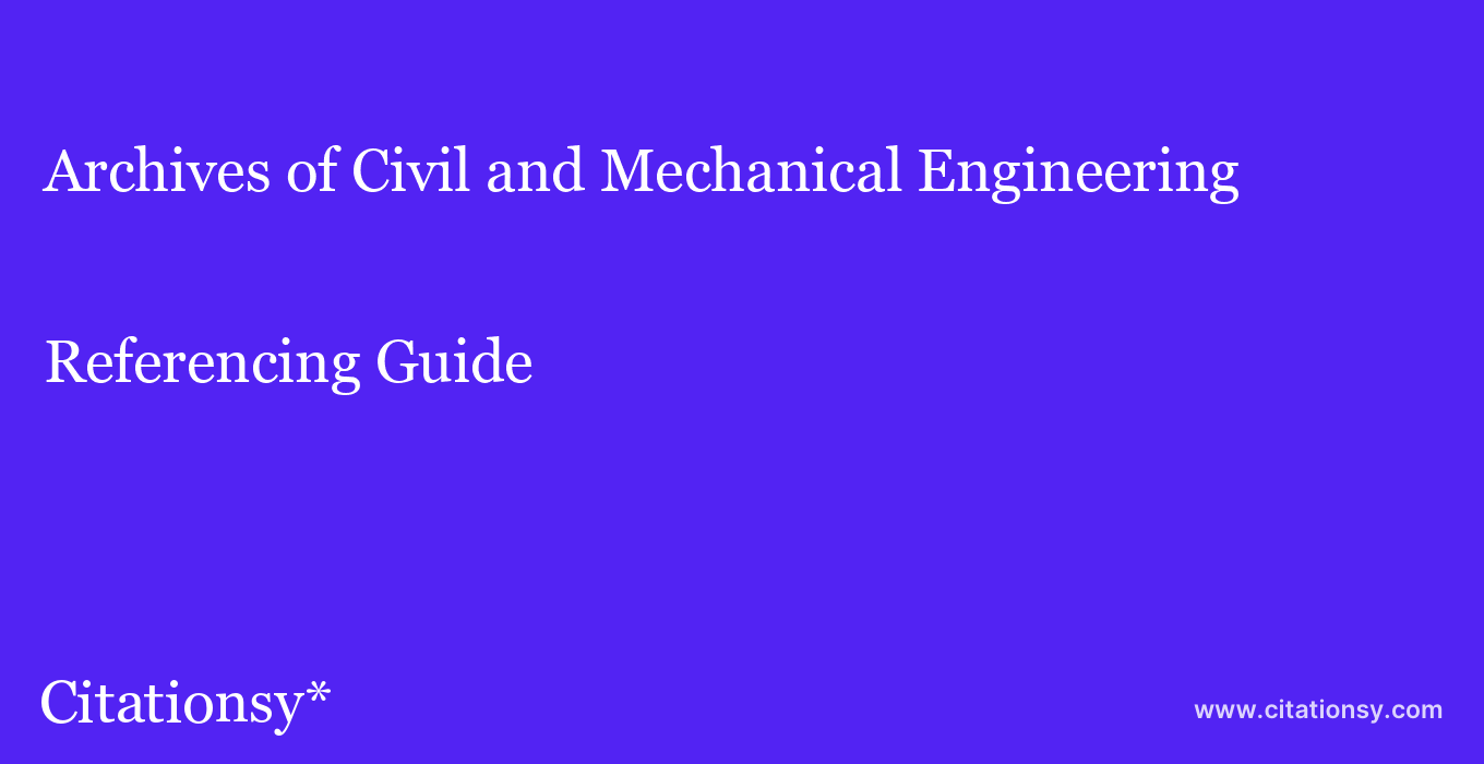 cite Archives of Civil and Mechanical Engineering  — Referencing Guide