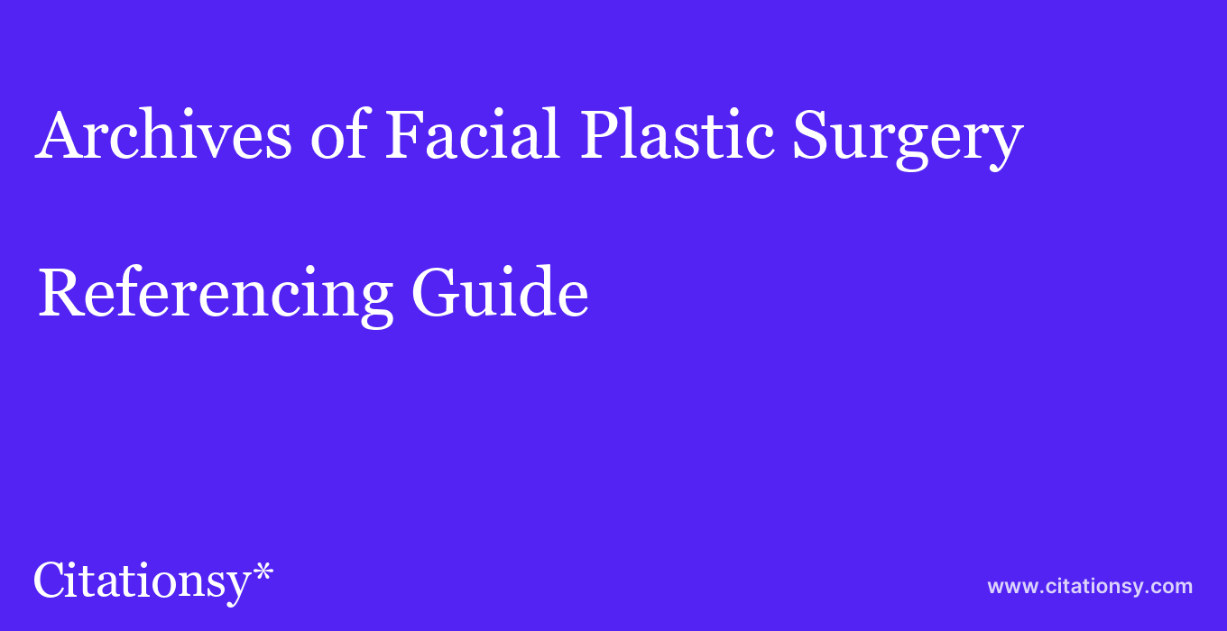 cite Archives of Facial Plastic Surgery  — Referencing Guide