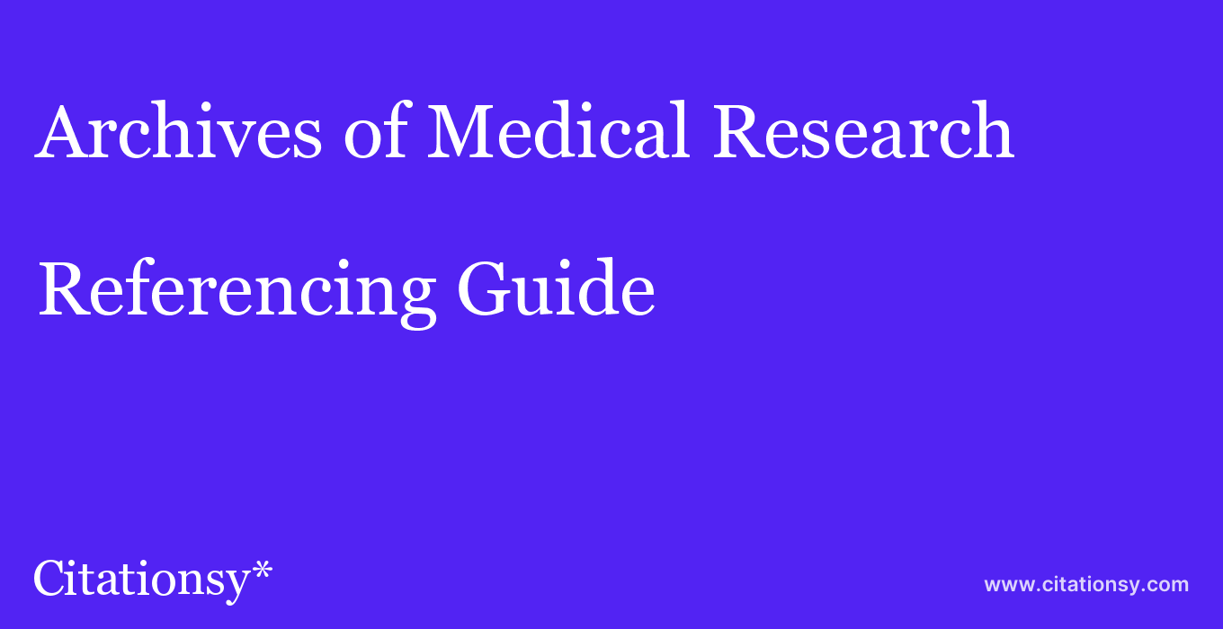 cite Archives of Medical Research  — Referencing Guide
