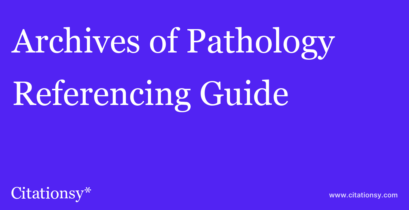 cite Archives of Pathology & Laboratory Medicine  — Referencing Guide