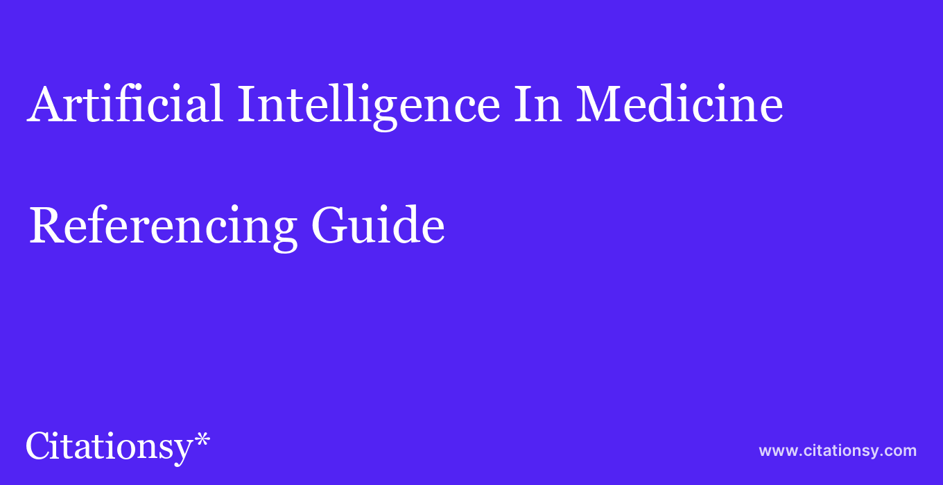 cite Artificial Intelligence In Medicine  — Referencing Guide