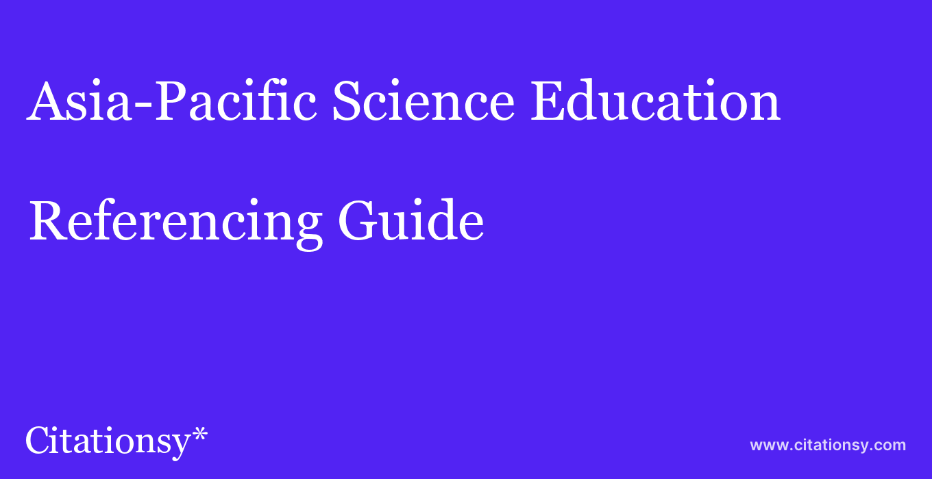cite Asia-Pacific Science Education  — Referencing Guide