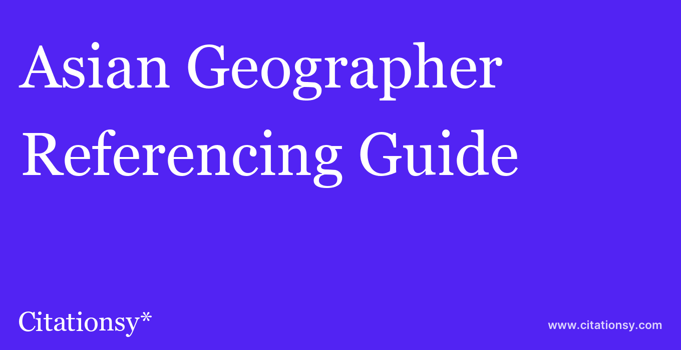 cite Asian Geographer  — Referencing Guide