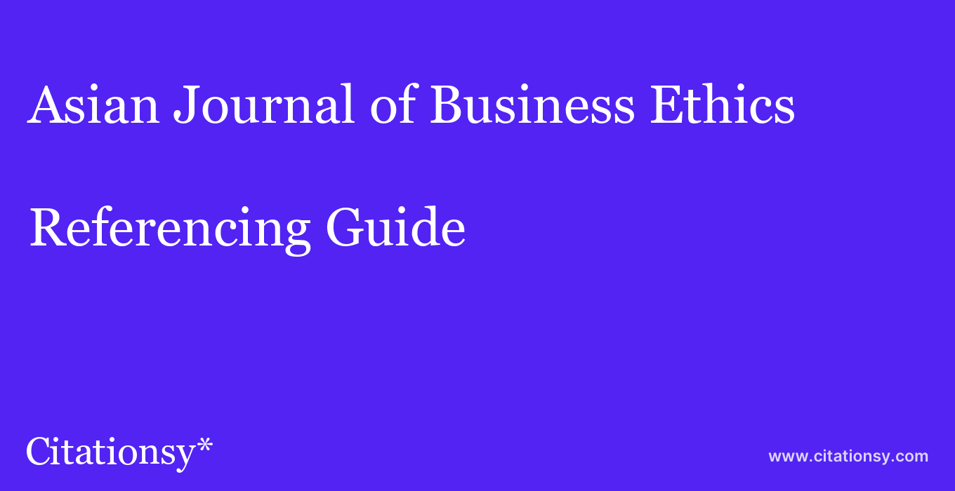 cite Asian Journal of Business Ethics  — Referencing Guide