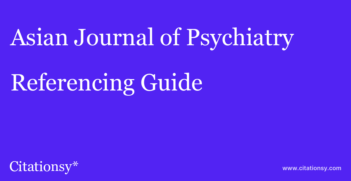 cite Asian Journal of Psychiatry  — Referencing Guide