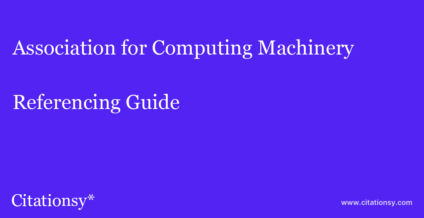 cite Association for Computing Machinery  — Referencing Guide