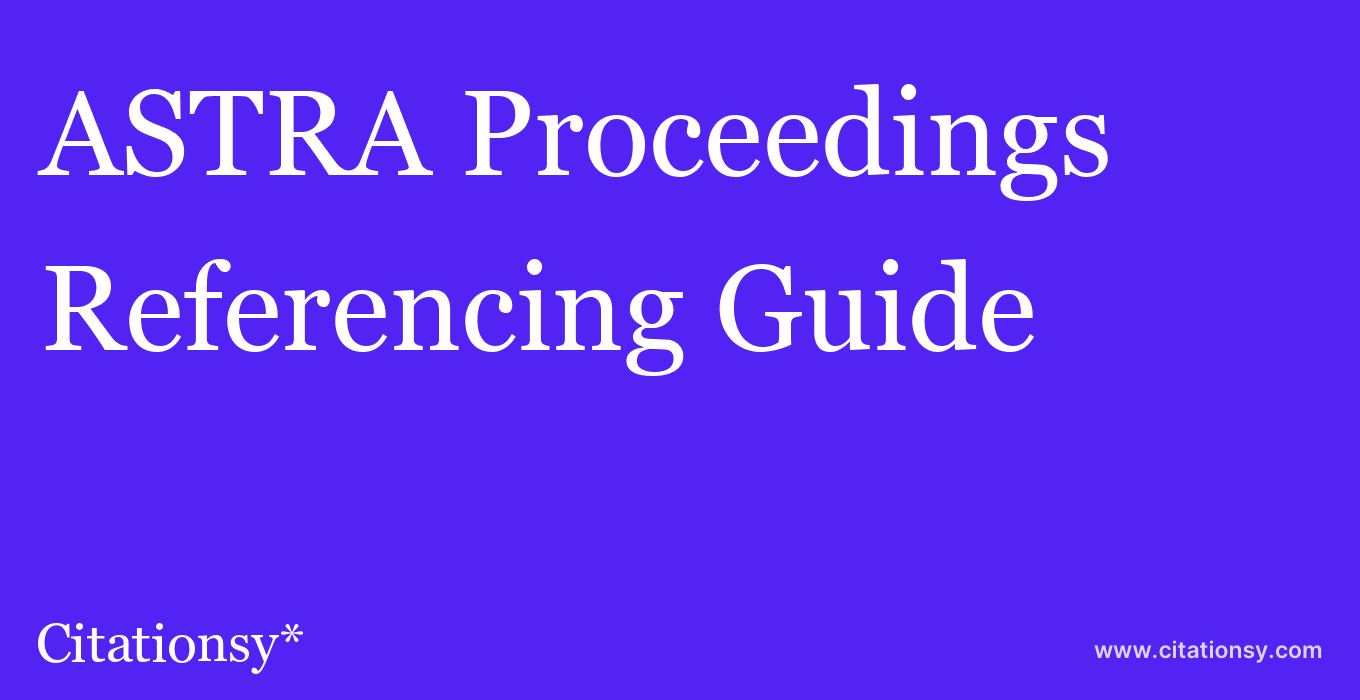cite ASTRA Proceedings  — Referencing Guide